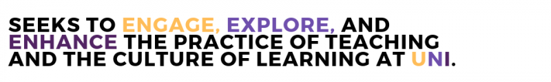 Seeks to engage, explore, and enhance the practice of teaching and the culture of learning at UNI.